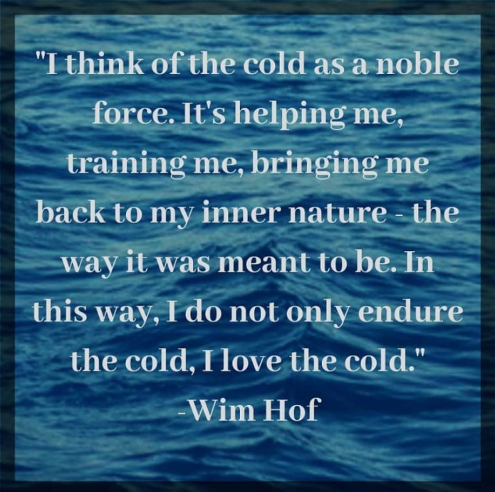 I Think of the cold as a noble force. It's helping me. It's bringing me back to my inner nature. The way Nature has meant it to be. In this way, I do not only endure the cold. I love the cold.